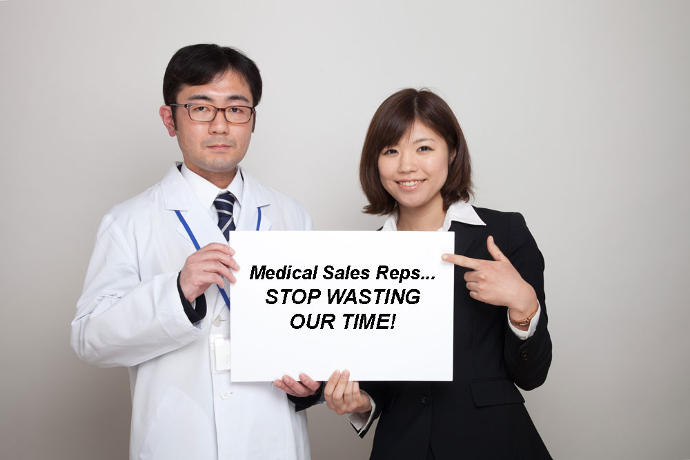 Doctor, Stop Wasting Time With Medical Sales Representatives Who Don't Offer Unconditional Value to Your Practice and Your Patients